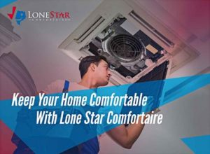 Keep Your Home Comfortable With Lone Star Comfortaire